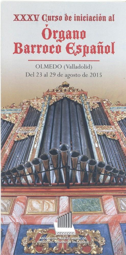 XXXV CURSO DE INICIACIÓN AL ÓRGANO BARROCO ESPAÑOL Olmedo (Valladolid) del 23 al 29 de agosto de 2015